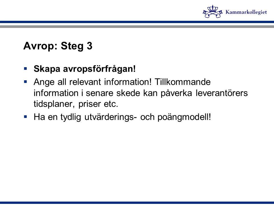 Avrop: Steg 3  Skapa avropsförfrågan!  Ange all relevant information! Tillkommande information i senare skede kan påverka leverantörers tidsplaner,
