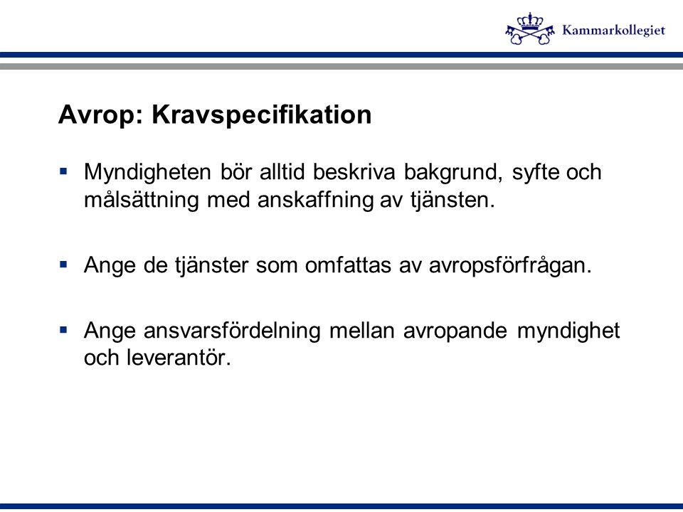 Avrop: Kravspecifikation  Myndigheten bör alltid beskriva bakgrund, syfte och målsättning med anskaffning av tjänsten.  Ange de tjänster som omfatta