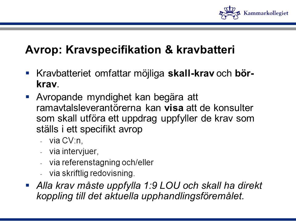 Avrop: Kravspecifikation & kravbatteri  Kravbatteriet omfattar möjliga skall-krav och bör- krav.  Avropande myndighet kan begära att ramavtalslevera