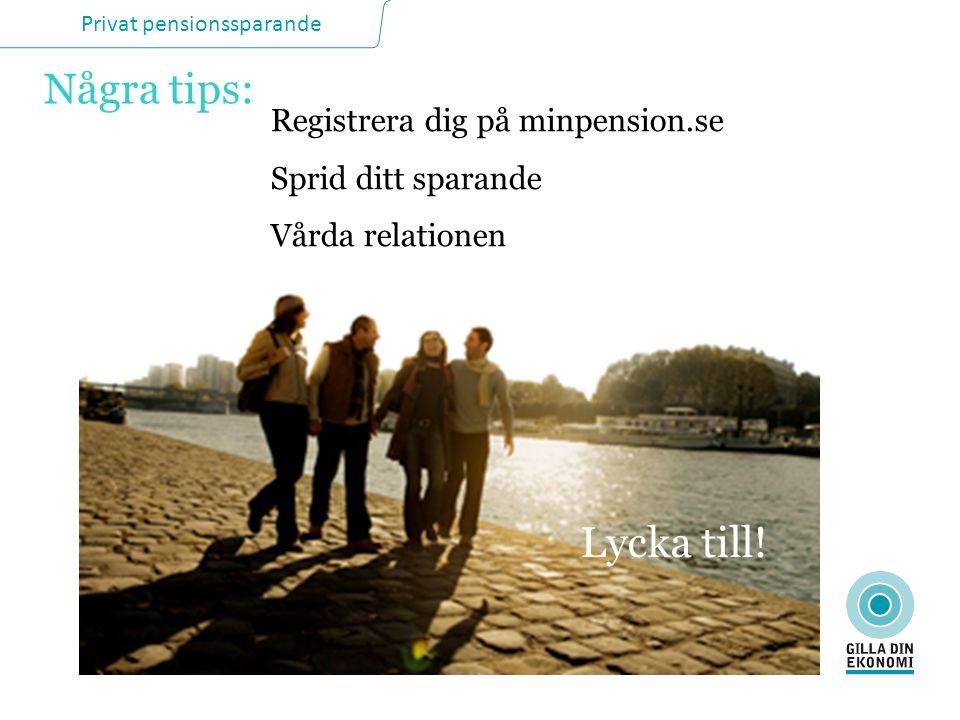 Privat pensionssparande Registrera dig på minpension.se Sprid ditt sparande Vårda relationen Några tips: Lycka till!