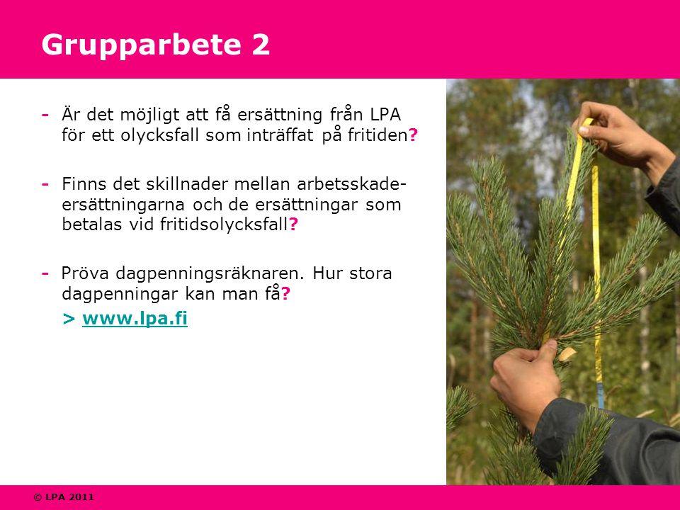 © LPA 2011 Grupparbete 2 -Är det möjligt att få ersättning från LPA för ett olycksfall som inträffat på fritiden? - Finns det skillnader mellan arbets
