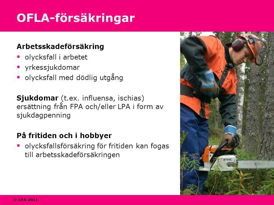 © LPA 2011 OFLA-försäkringar Arbetsskadeförsäkring  olycksfall i arbetet  yrkessjukdomar  olycksfall med dödlig utgång Sjukdomar (t.ex.