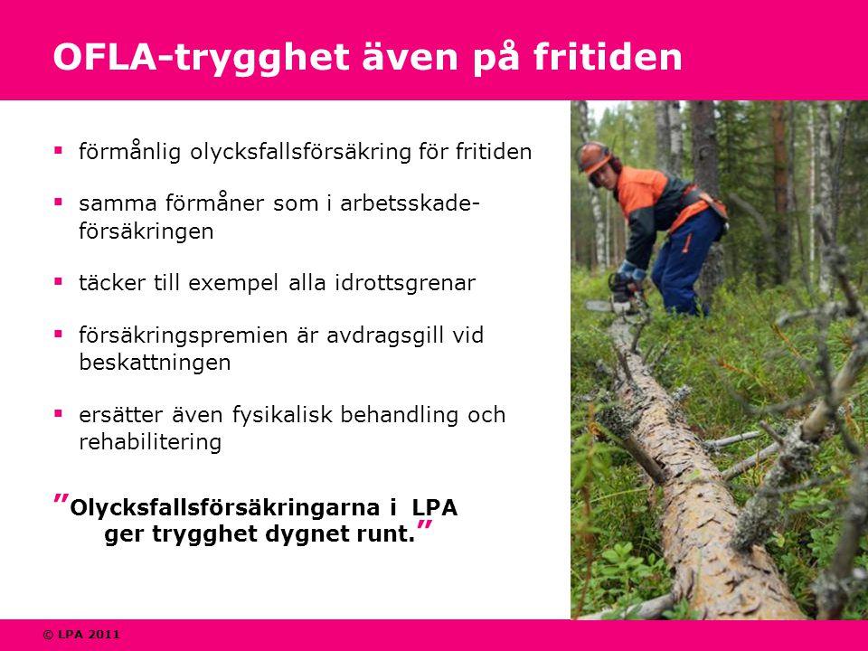 © LPA 2011 OFLA-trygghet även på fritiden  förmånlig olycksfallsförsäkring för fritiden  samma förmåner som i arbetsskade- försäkringen  täcker til