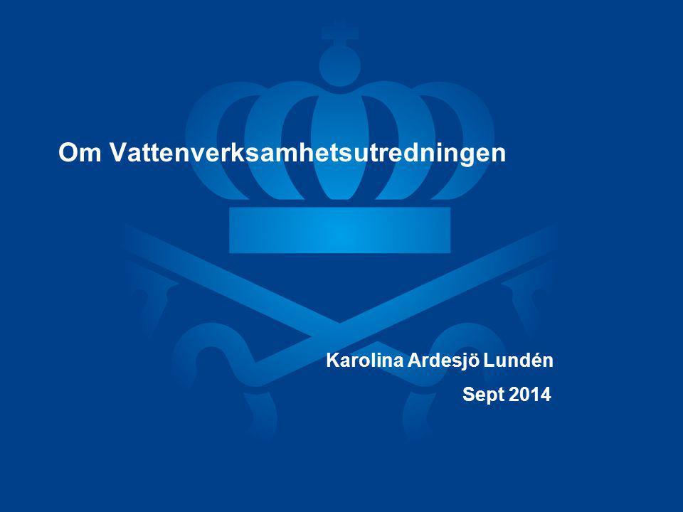 Om Vattenverksamhetsutredningen Karolina Ardesjö Lundén Sept 2014