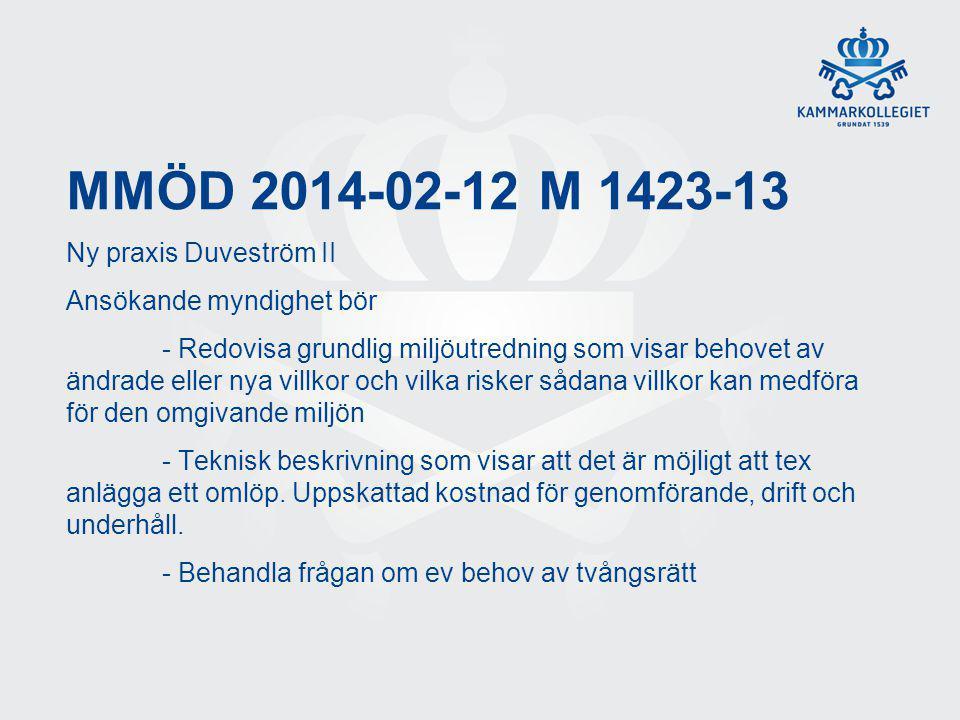 MMÖD 2014-02-12 M 1423-13 Ny praxis Duveström II Ansökande myndighet bör - Redovisa grundlig miljöutredning som visar behovet av ändrade eller nya vil