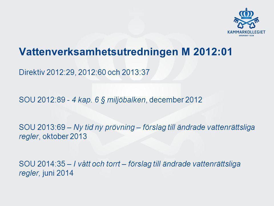 Vattenverksamhetsutredningen M 2012:01 Direktiv 2012:29, 2012:60 och 2013:37 SOU 2012:89 - 4 kap. 6 § miljöbalken, december 2012 SOU 2013:69 – Ny tid