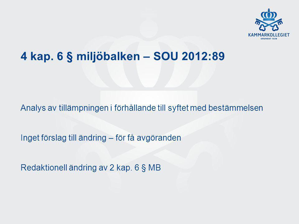 4 kap. 6 § miljöbalken – SOU 2012:89 Analys av tillämpningen i förhållande till syftet med bestämmelsen Inget förslag till ändring – för få avgöranden