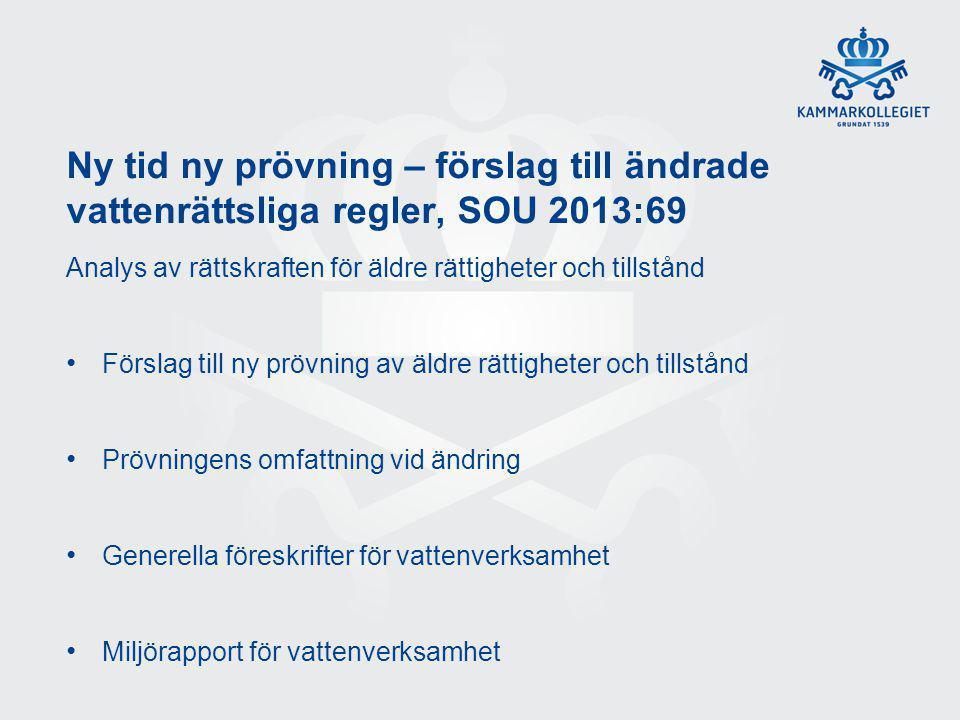 Ny tid ny prövning – förslag till ändrade vattenrättsliga regler, SOU 2013:69 Analys av rättskraften för äldre rättigheter och tillstånd Förslag till