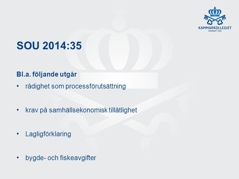 SOU 2014:35 Bl.a. följande utgår rådighet som processförutsättning krav på samhällsekonomisk tillåtlighet Lagligförklaring bygde- och fiskeavgifter