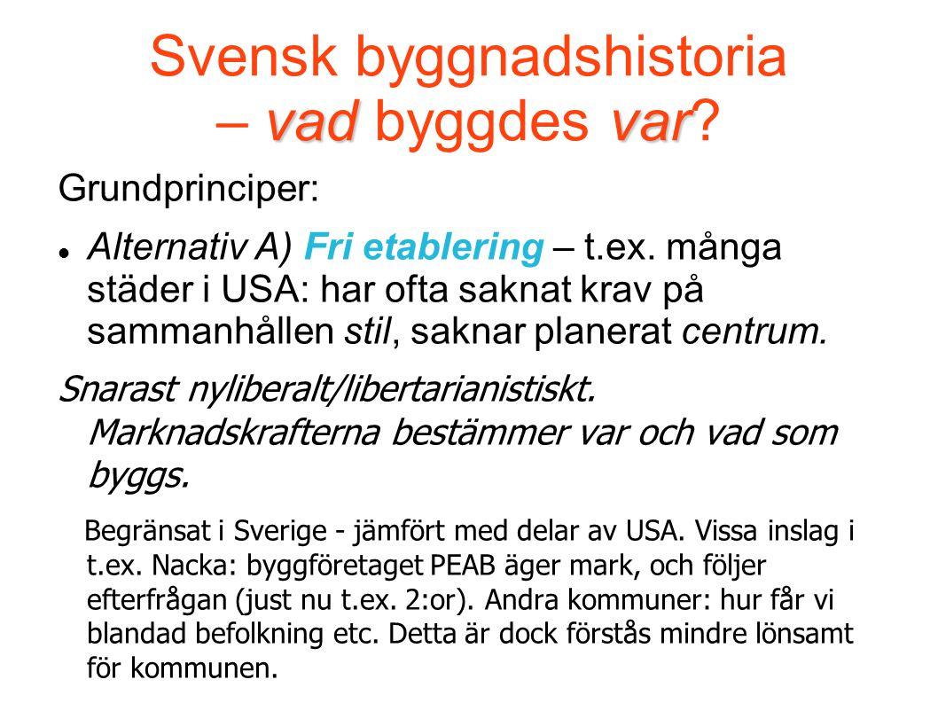 vadvar Svensk byggnadshistoria – vad byggdes var? Grundprinciper: Alternativ A) Fri etablering – t.ex. många städer i USA: har ofta saknat krav på sam