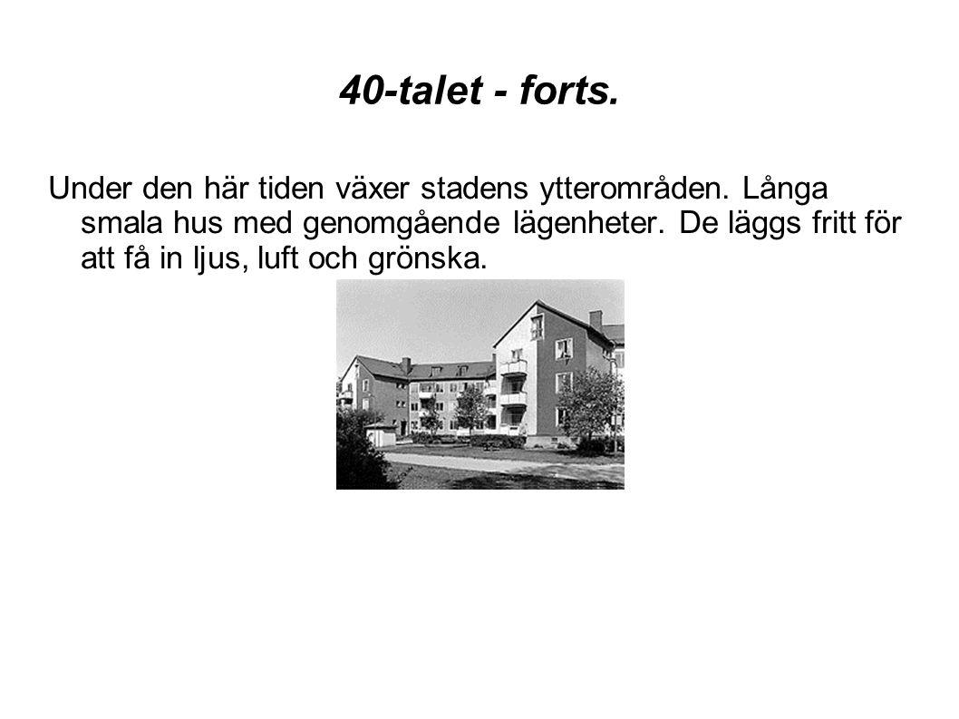 40-talet - forts. Under den här tiden växer stadens ytterområden. Långa smala hus med genomgående lägenheter. De läggs fritt för att få in ljus, luft