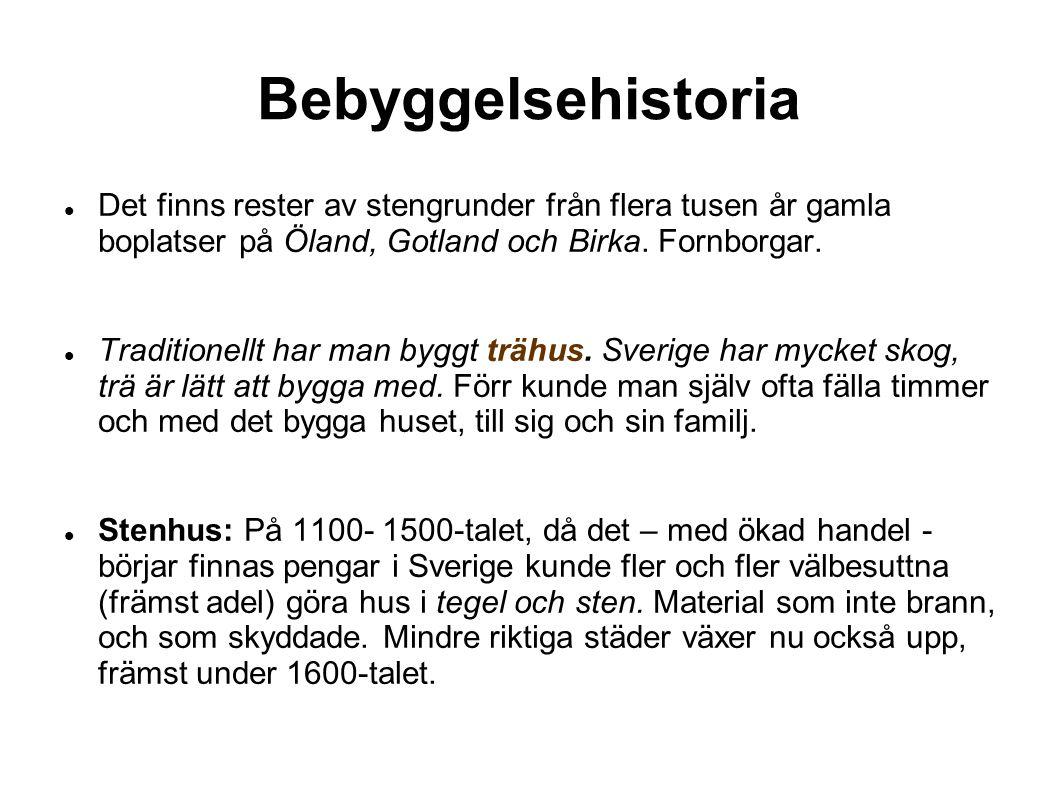 Bebyggelsehistoria Det finns rester av stengrunder från flera tusen år gamla boplatser på Öland, Gotland och Birka. Fornborgar. Traditionellt har man