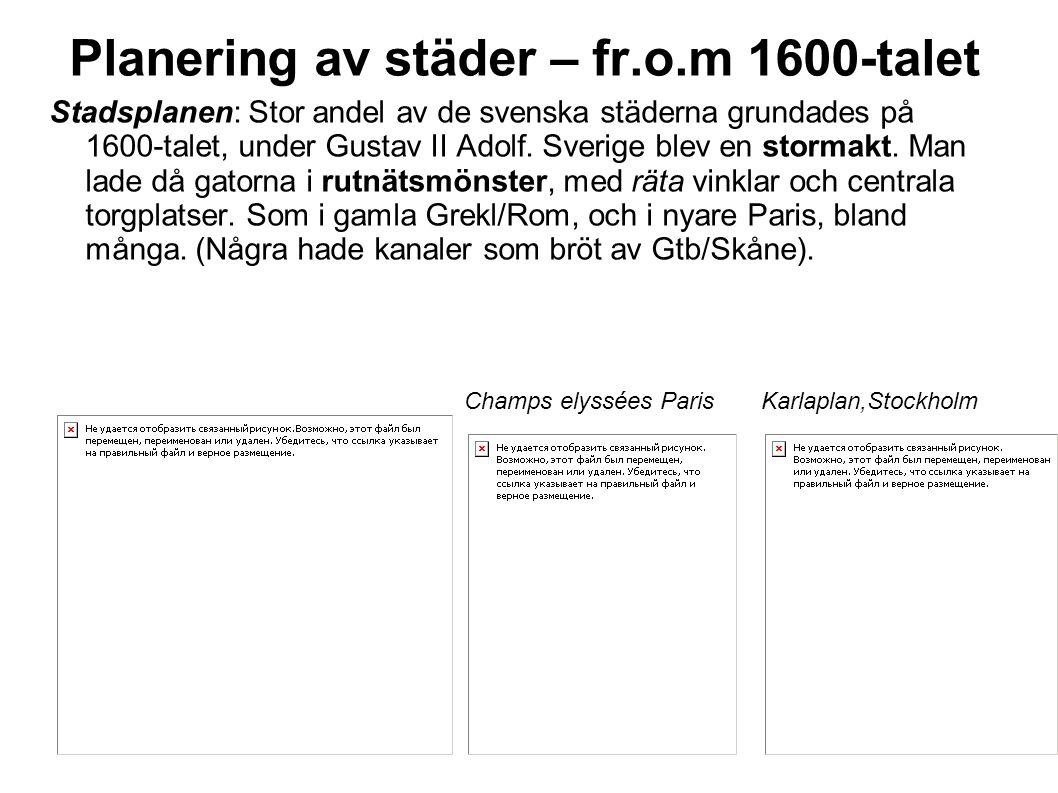 Planering av städer – fr.o.m 1600-talet Stadsplanen: Stor andel av de svenska städerna grundades på 1600-talet, under Gustav II Adolf. Sverige blev en