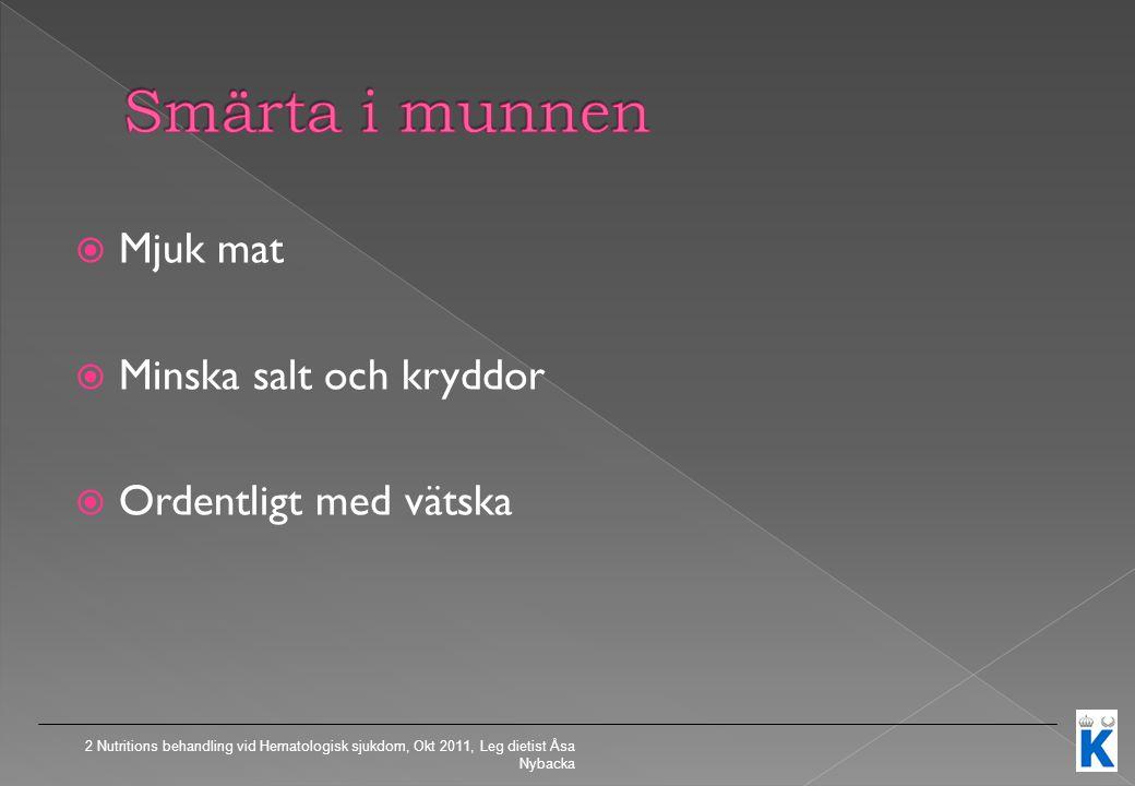  Mjuk mat  Minska salt och kryddor  Ordentligt med vätska 2 Nutritions behandling vid Hematologisk sjukdom, Okt 2011, Leg dietist Åsa Nybacka