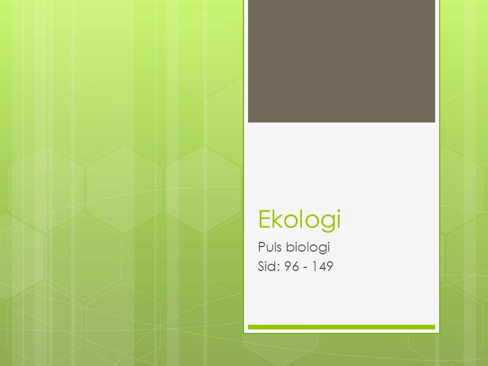 Ekologi Betyder samspel i naturen mellan alla levande och icke levande faktorer i ett ekosystem.