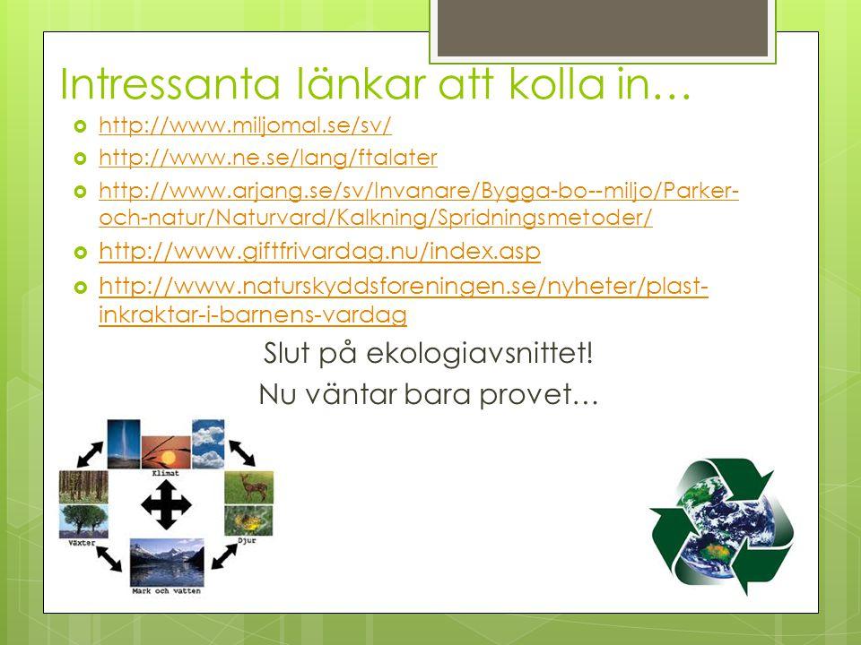 Intressanta länkar att kolla in…  http://www.miljomal.se/sv/ http://www.miljomal.se/sv/  http://www.ne.se/lang/ftalater http://www.ne.se/lang/ftalat