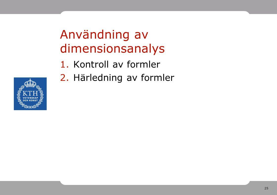 25 Användning av dimensionsanalys 1.Kontroll av formler 2.Härledning av formler