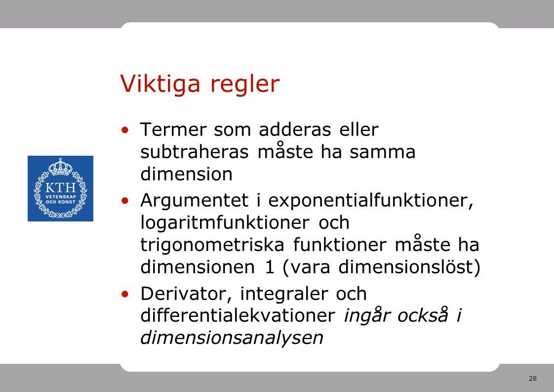 28 Viktiga regler Termer som adderas eller subtraheras måste ha samma dimension Argumentet i exponentialfunktioner, logaritmfunktioner och trigonometr