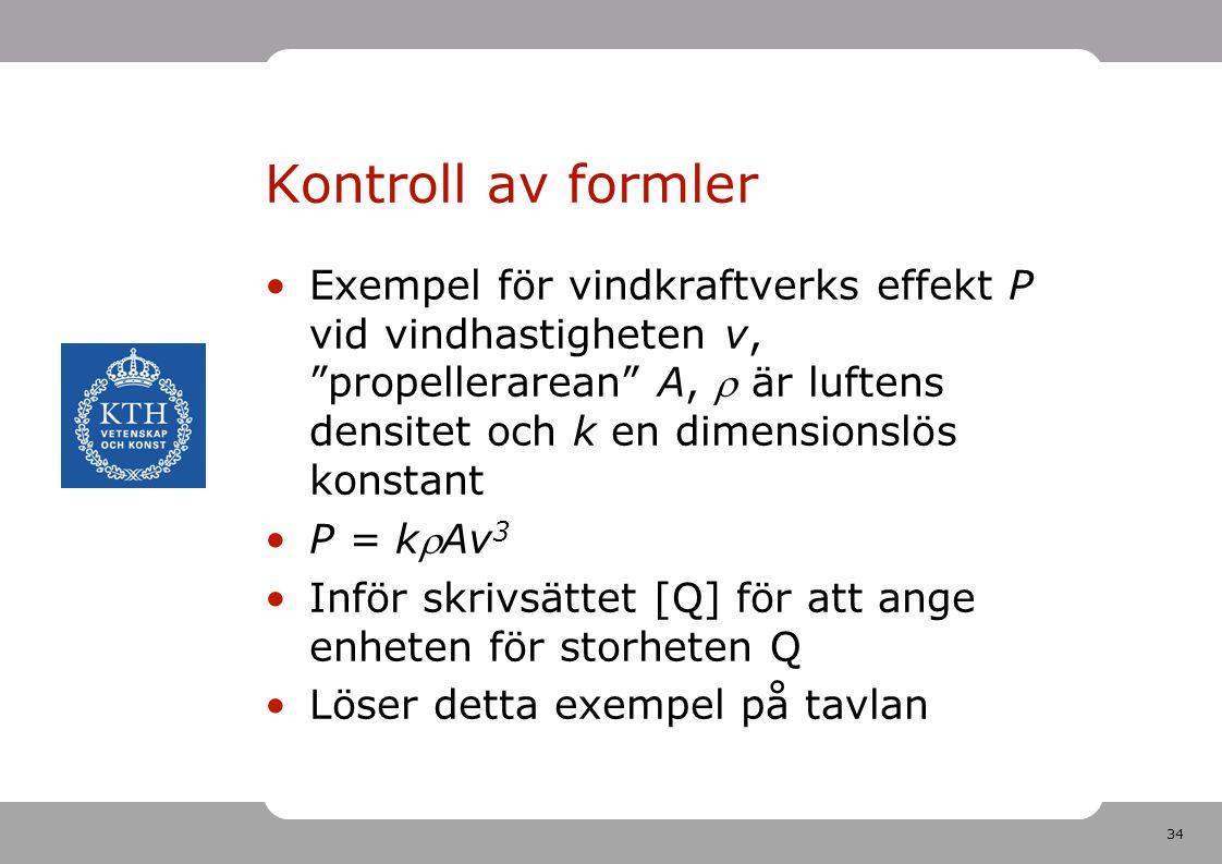 """34 Kontroll av formler Exempel för vindkraftverks effekt P vid vindhastigheten v, """"propellerarean"""" A,  är luftens densitet och k en dimensionslös kon"""