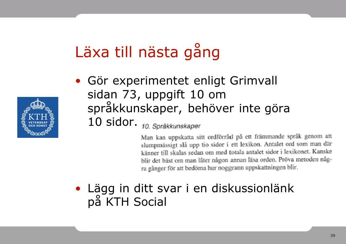 39 Läxa till nästa gång Gör experimentet enligt Grimvall sidan 73, uppgift 10 om språkkunskaper, behöver inte göra 10 sidor. Lägg in ditt svar i en di