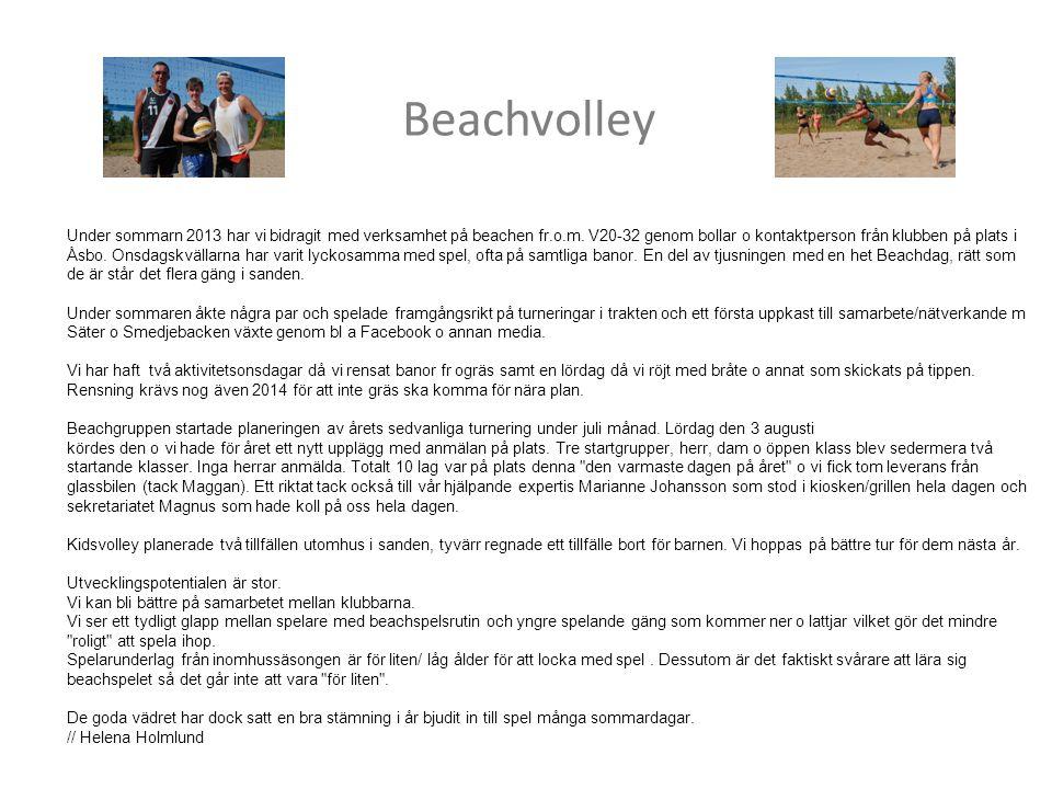 Beachvolley Under sommarn 2013 har vi bidragit med verksamhet på beachen fr.o.m. V20-32 genom bollar o kontaktperson från klubben på plats i Åsbo. Ons