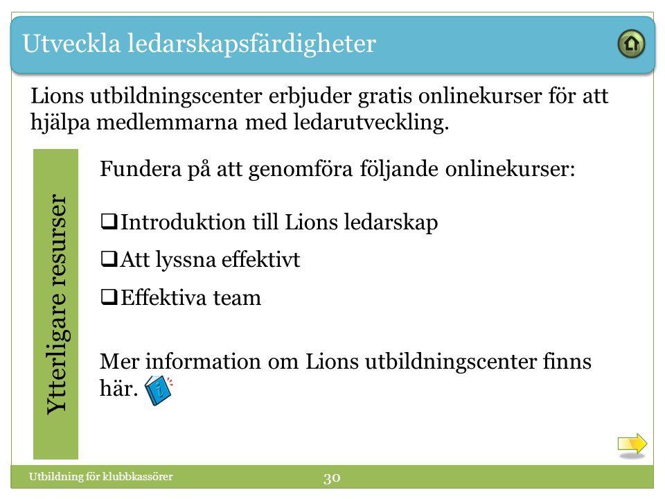Utveckla ledarskapsfärdigheter Ytterligare resurser Fundera på att genomföra följande onlinekurser:  Introduktion till Lions ledarskap  Att lyssna effektivt  Effektiva team Mer information om Lions utbildningscenter finns här.