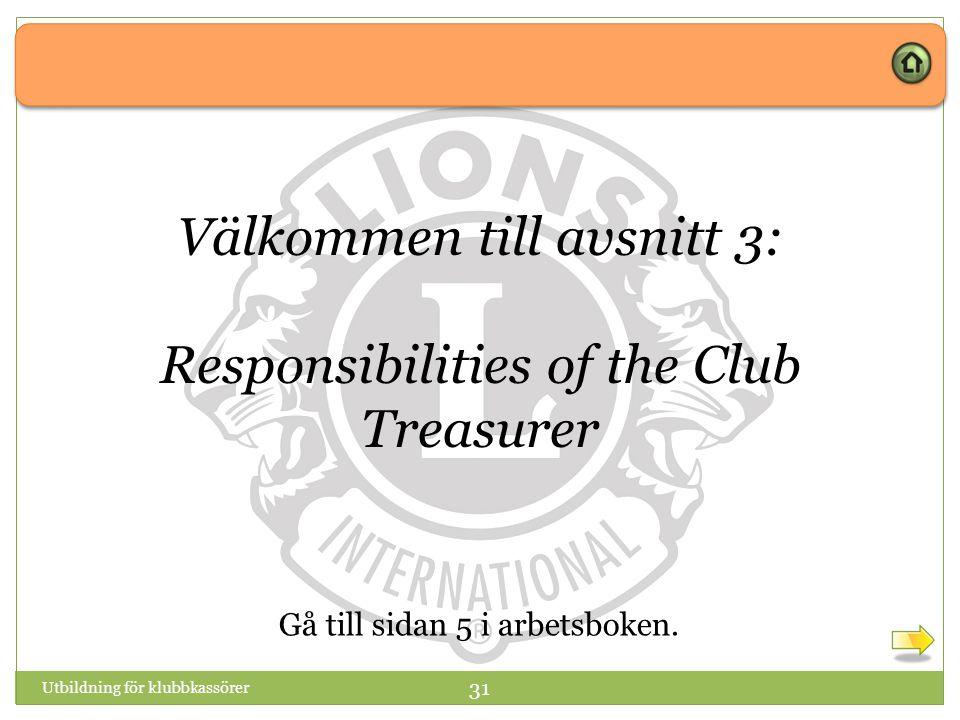 Utbildning för klubbkassörer 31 Välkommen till avsnitt 3: Responsibilities of the Club Treasurer Gå till sidan 5 i arbetsboken.