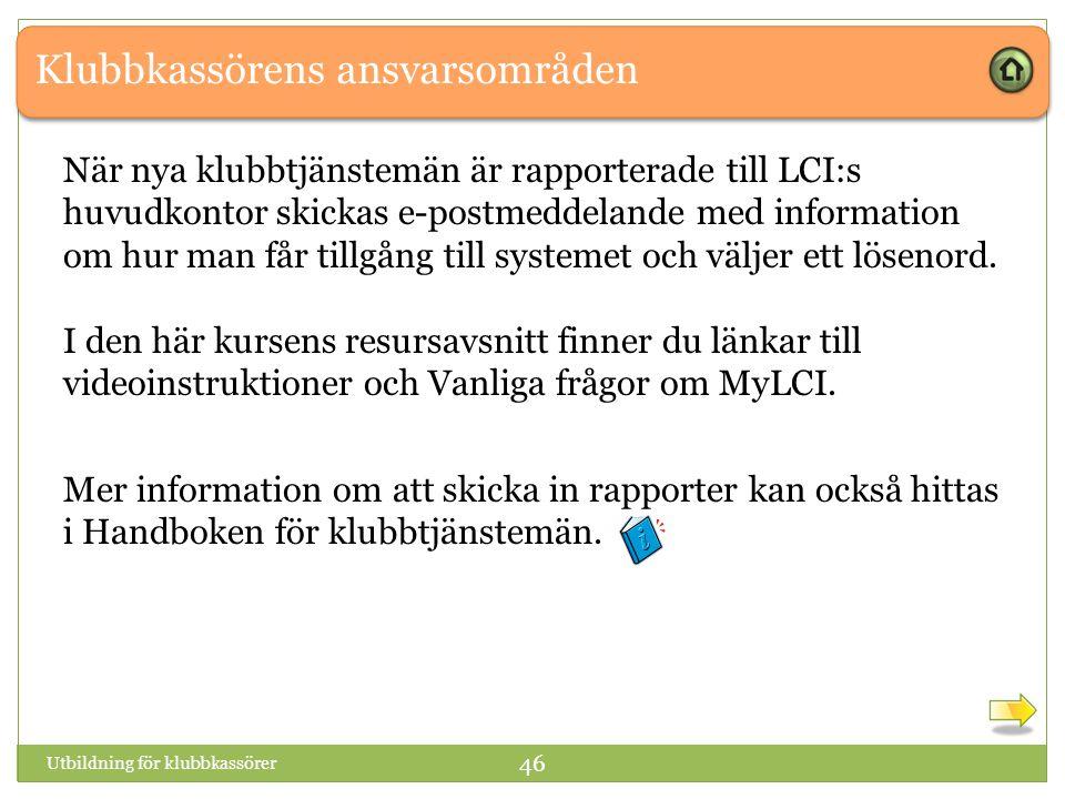 Klubbkassörens ansvarsområden Utbildning för klubbkassörer 46 När nya klubbtjänstemän är rapporterade till LCI:s huvudkontor skickas e-postmeddelande