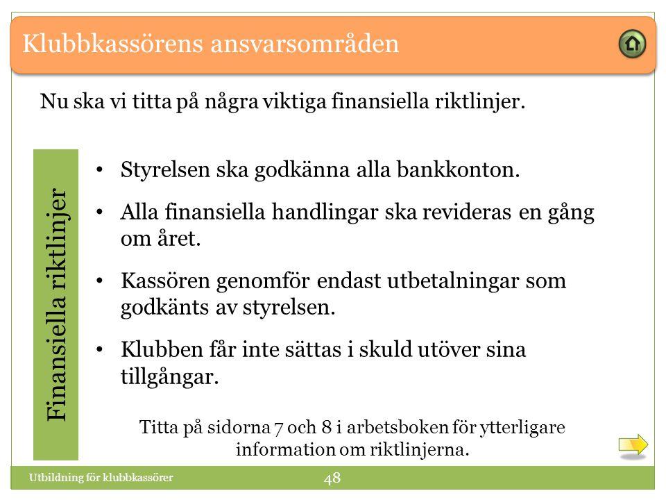 Klubbkassörens ansvarsområden Finansiella riktlinjer Nu ska vi titta på några viktiga finansiella riktlinjer.