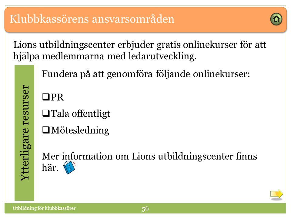 Klubbkassörens ansvarsområden Ytterligare resurser Fundera på att genomföra följande onlinekurser:  PR  Tala offentligt  Mötesledning Mer information om Lions utbildningscenter finns här.