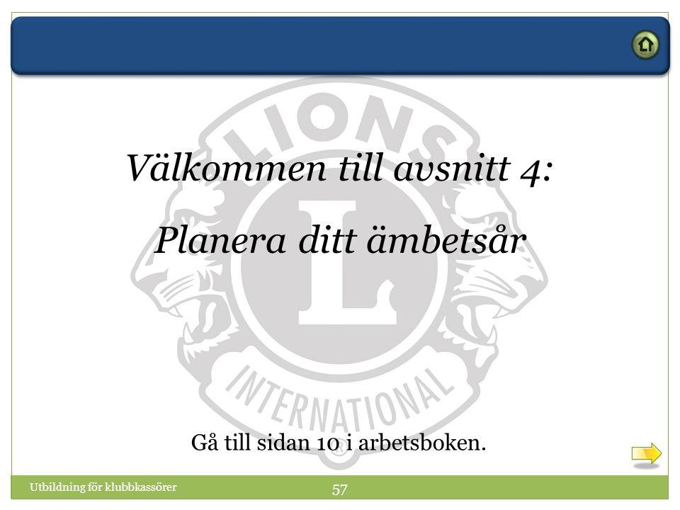 Utbildning för klubbkassörer 57 Välkommen till avsnitt 4: Planera ditt ämbetsår Gå till sidan 10 i arbetsboken.