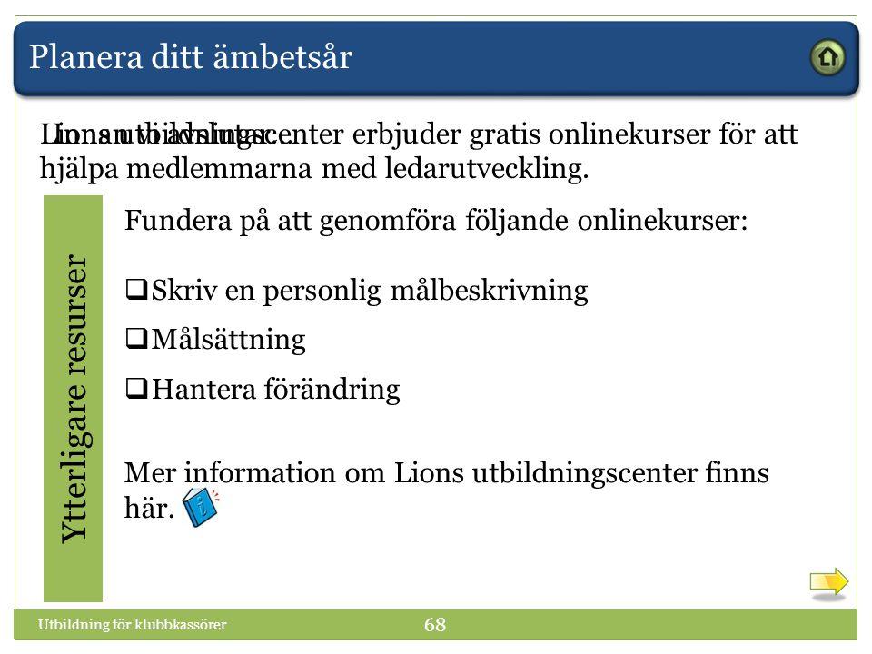 Planera ditt ämbetsår Innan vi avslutar… Ytterligare resurser Fundera på att genomföra följande onlinekurser:  Skriv en personlig målbeskrivning  Målsättning  Hantera förändring Mer information om Lions utbildningscenter finns här.