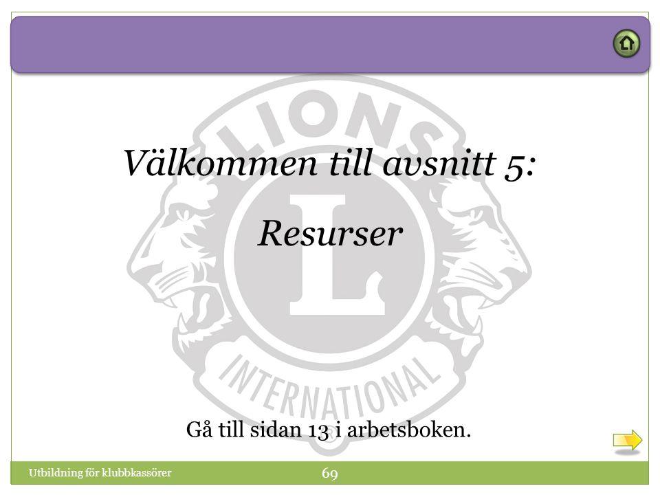 Utbildning för klubbkassörer 69 Välkommen till avsnitt 5: Resurser Gå till sidan 13 i arbetsboken.