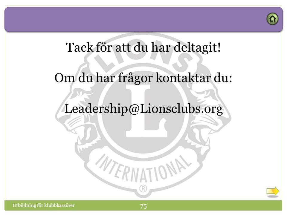 Tack för att du har deltagit! Om du har frågor kontaktar du: Leadership@Lionsclubs.org Utbildning för klubbkassörer 75