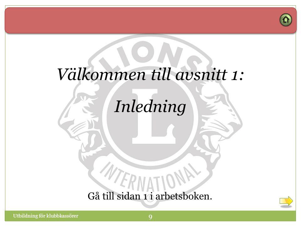 9 Välkommen till avsnitt 1: Inledning Utbildning för klubbkassörer Gå till sidan 1 i arbetsboken.