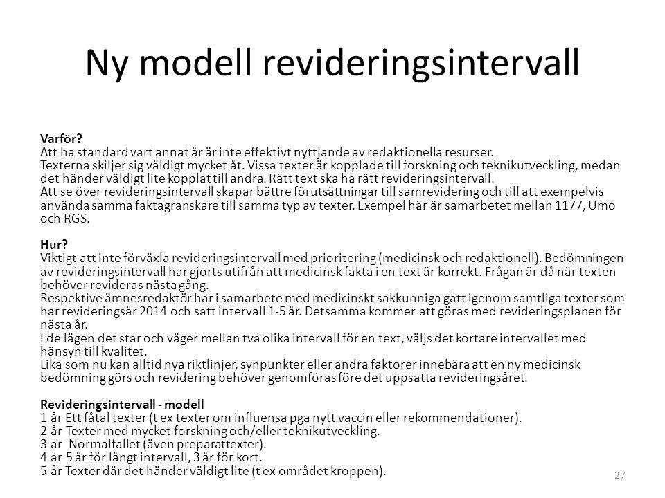 Ny modell revideringsintervall Varför? Att ha standard vart annat år är inte effektivt nyttjande av redaktionella resurser. Texterna skiljer sig väldi