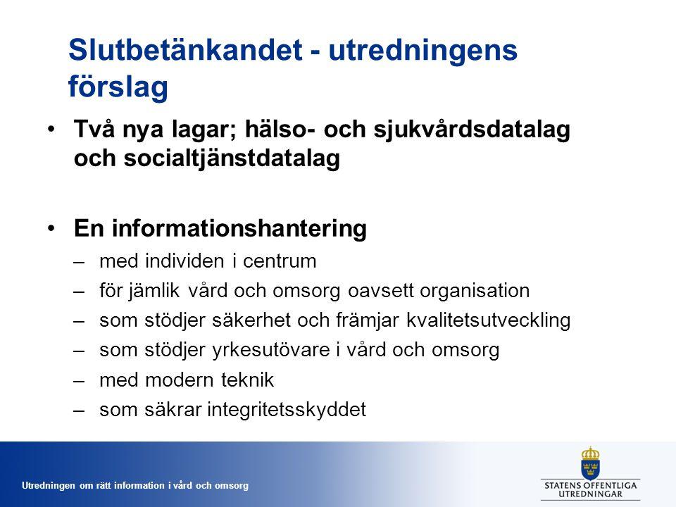 Utredningen om rätt information i vård och omsorg Slutbetänkandet - utredningens förslag Två nya lagar; hälso- och sjukvårdsdatalag och socialtjänstda
