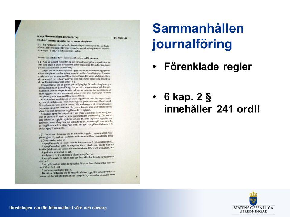 Utredningen om rätt information i vård och omsorg Sammanhållen journalföring Förenklade regler 6 kap. 2 § innehåller 241 ord!!