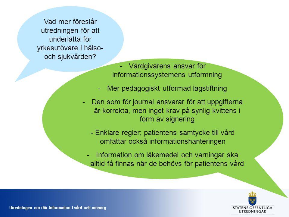 Utredningen om rätt information i vård och omsorg Vad mer föreslår utredningen för att underlätta för yrkesutövare i hälso- och sjukvården? -Vårdgivar