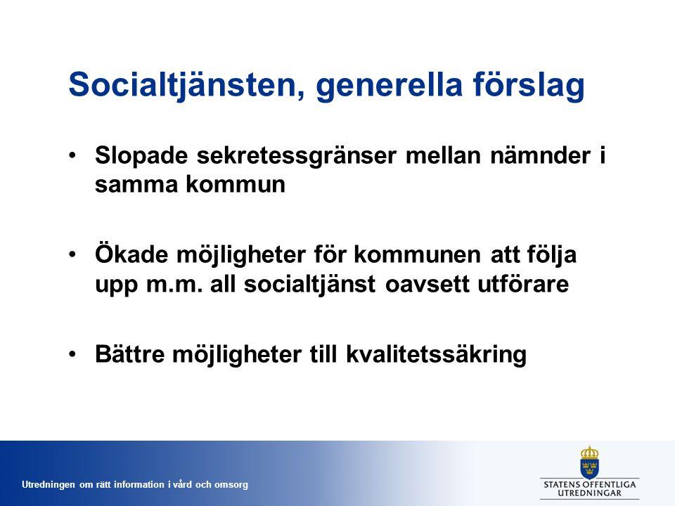 Utredningen om rätt information i vård och omsorg Socialtjänsten, generella förslag Slopade sekretessgränser mellan nämnder i samma kommun Ökade möjli