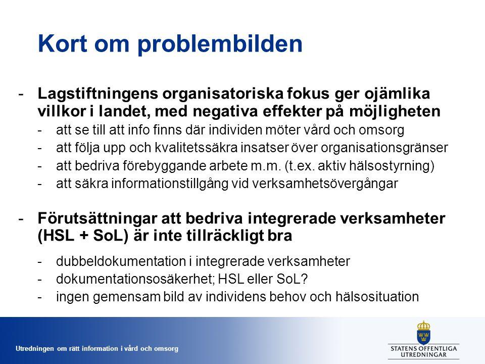 Utredningen om rätt information i vård och omsorg Kort om problembilden -Lagstiftningens organisatoriska fokus ger ojämlika villkor i landet, med nega