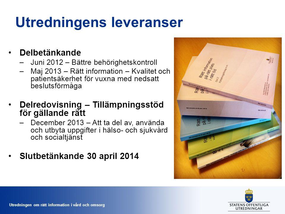 Utredningen om rätt information i vård och omsorg Utredningens leveranser Delbetänkande –Juni 2012 – Bättre behörighetskontroll –Maj 2013 – Rätt infor