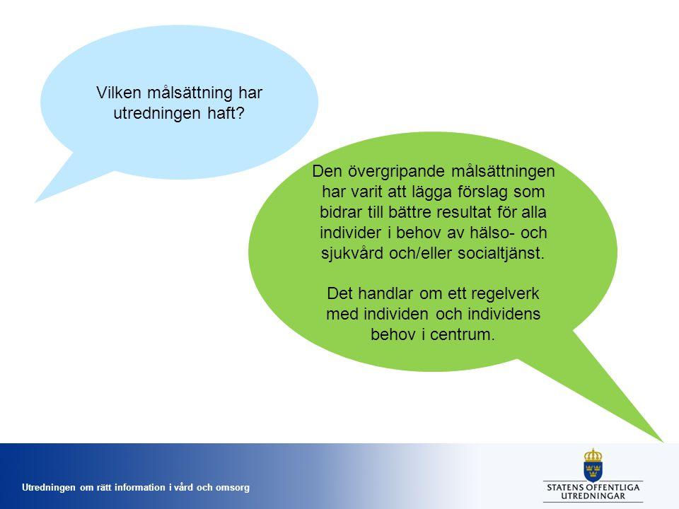 Utredningen om rätt information i vård och omsorg Vilken målsättning har utredningen haft? Den övergripande målsättningen har varit att lägga förslag