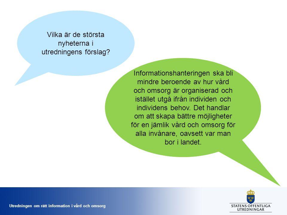 Utredningen om rätt information i vård och omsorg Vilka är de största nyheterna i utredningens förslag? Informationshanteringen ska bli mindre beroend