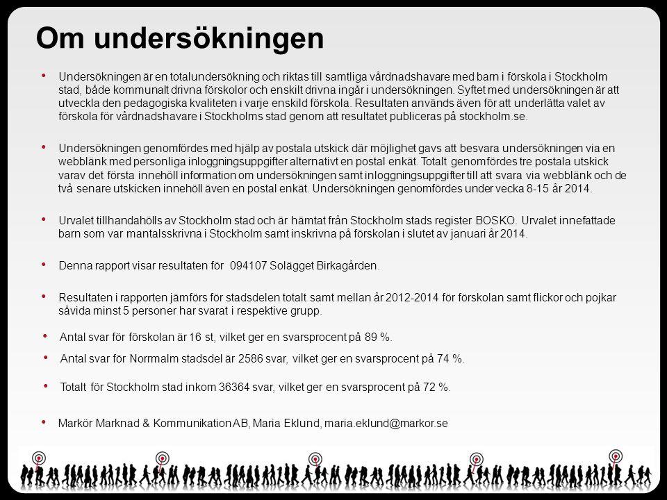 Undersökningen är en totalundersökning och riktas till samtliga vårdnadshavare med barn i förskola i Stockholm stad, både kommunalt drivna förskolor o