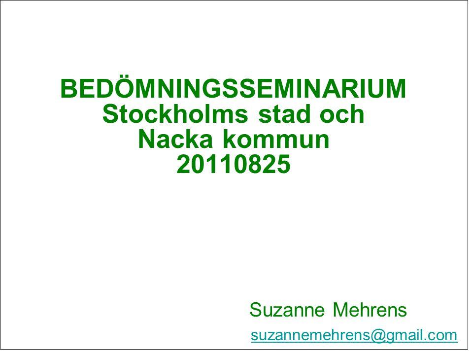 BEDÖMNINGSSEMINARIUM Stockholms stad och Nacka kommun 20110825 Suzanne Mehrens suzannemehrens@gmail.com