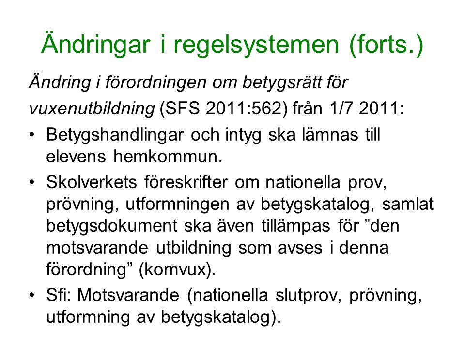 Ändringar i regelsystemen (forts.) Ändring i förordningen om betygsrätt för vuxenutbildning (SFS 2011:562) från 1/7 2011: Betygshandlingar och intyg ska lämnas till elevens hemkommun.