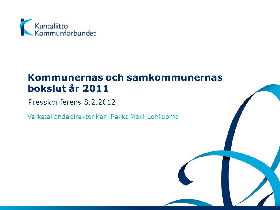 Kommunernas och samkommunernas bokslut år 2011 Presskonferens 8.2.2012 Verkställande direktör Kari-Pekka Mäki-Lohiluoma