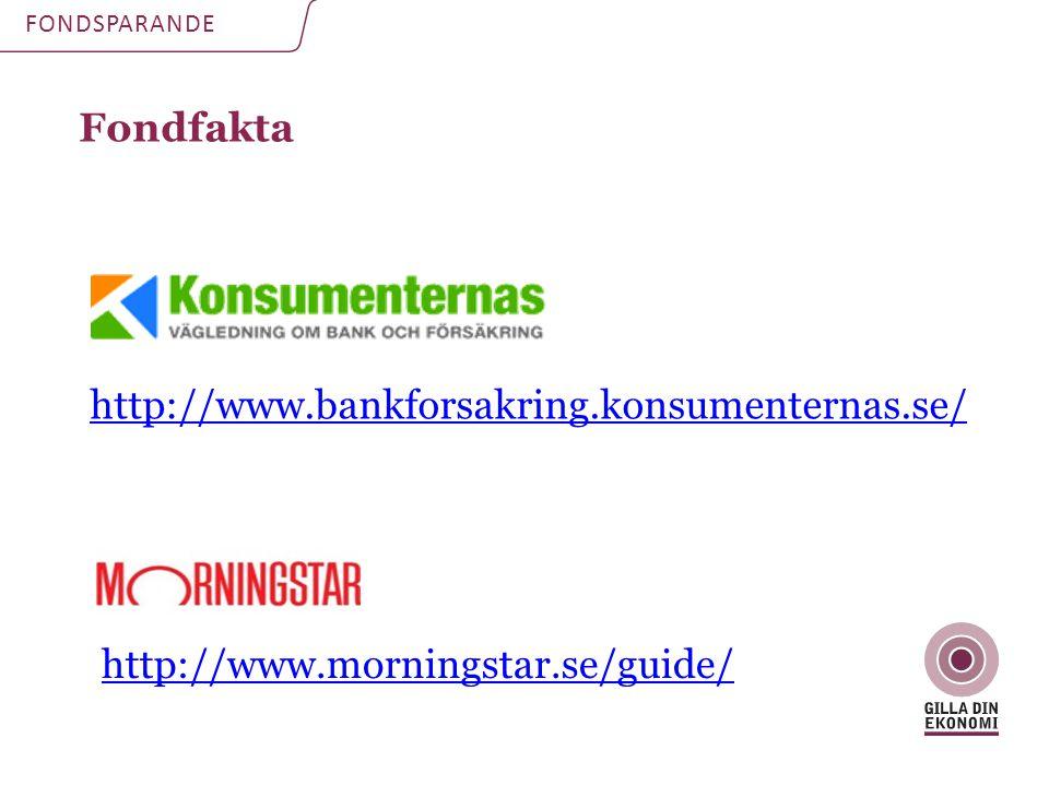 Fondfakta FONDSPARANDE http://www.bankforsakring.konsumenternas.se/ http://www.morningstar.se/guide/