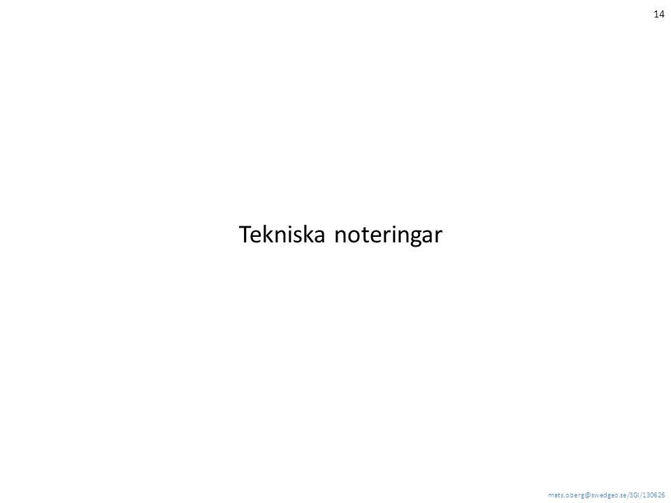 mats.oberg@swedgeo.se/SGI/130626 14 Tekniska noteringar